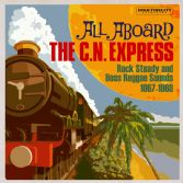 Various - All Aboard The C.N.Express: Rock Steady & Boss Reggae Sounds 1967-1968 (Doctor Bird) CD